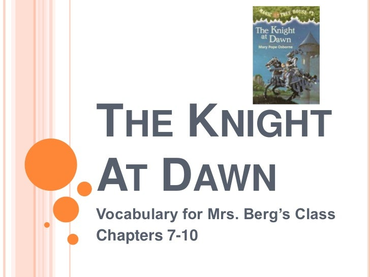 THE KNIGHTAT DAWNVocabulary for Mrs. Berg's ClassChapters 7-10