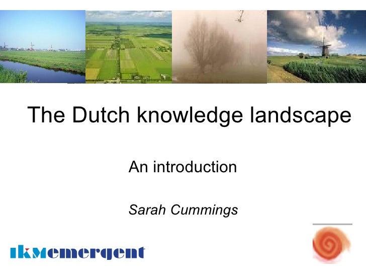 The Dutch knowledge landscape           An introduction           Sarah Cummings