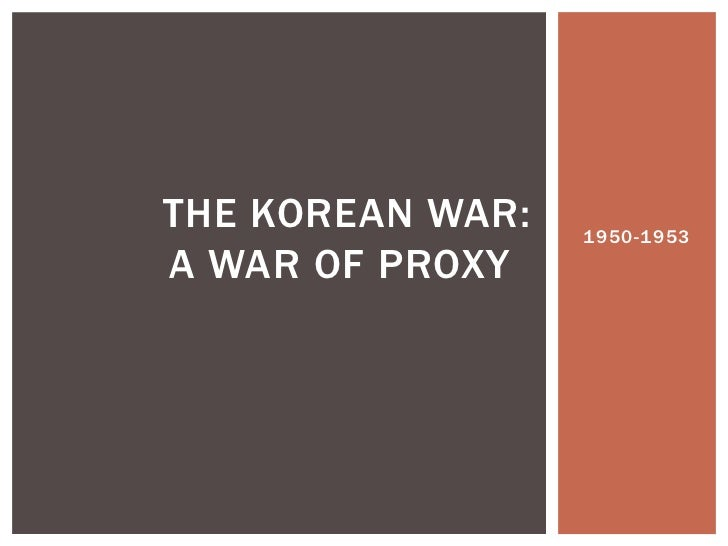 THE KOREAN WAR:   1950-1953A WAR OF PROXY
