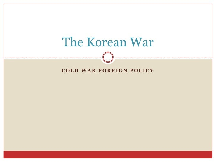 Cold War Foreign Policy<br />The Korean War<br />