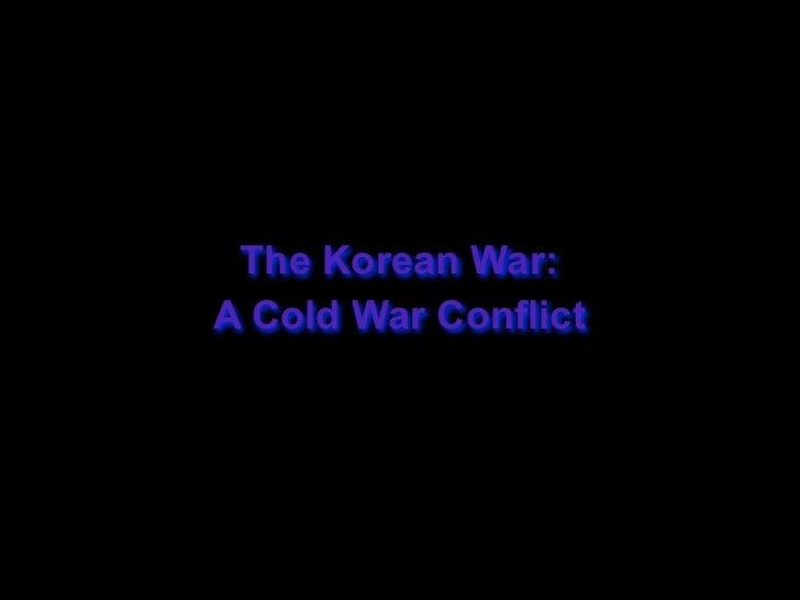 The Korean War:A Cold War Conflict