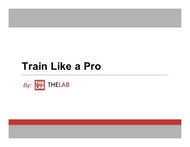 Train Like a Pro By: