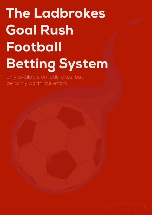 The LadbrokesGoal RushFootballBetting Systemonly available on ladbrokes, butcertainly worth the effort.   http://footballb...
