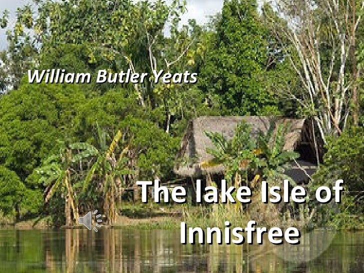 the lake isle of innisfree About 'the lake isle of innisfree': this poem was written in the year 1893innisfree is a small island on the lake lough gill, in county sligo it is a place near the coast of ireland.