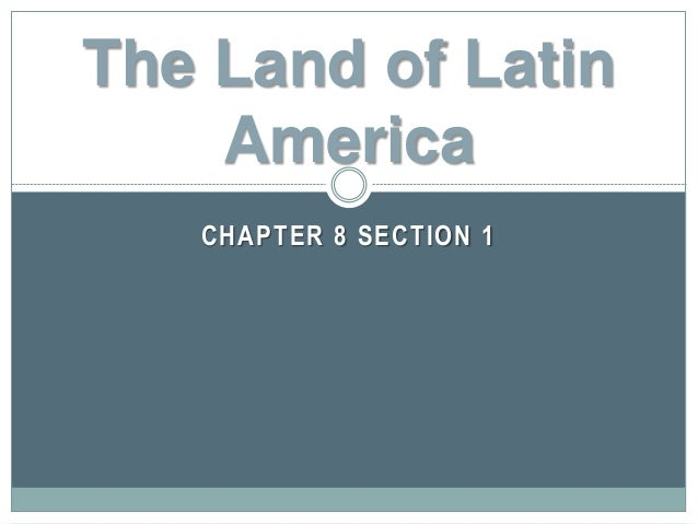 CHAPTER 8 SECTION 1 The Land of Latin America