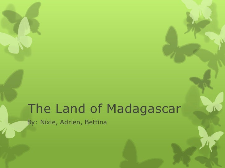The Land of MadagascarBy: Nixie, Adrien, Bettina