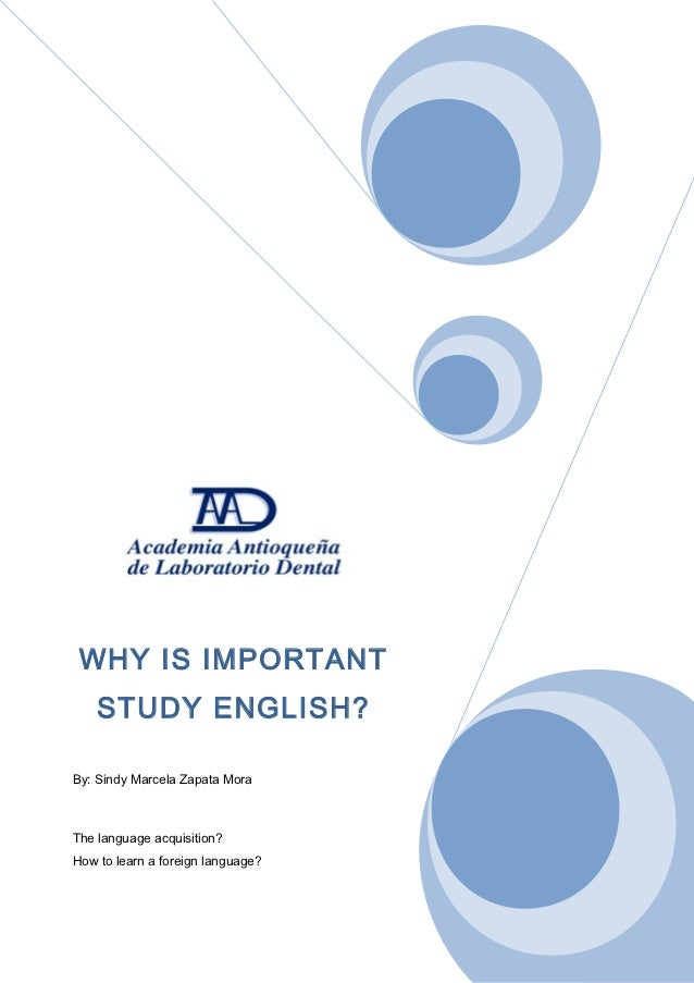 WHY IS IMPORTANT    STUDY ENGLISH?By: Sindy Marcela Zapata MoraThe language acquisition?How to learn a foreign language?