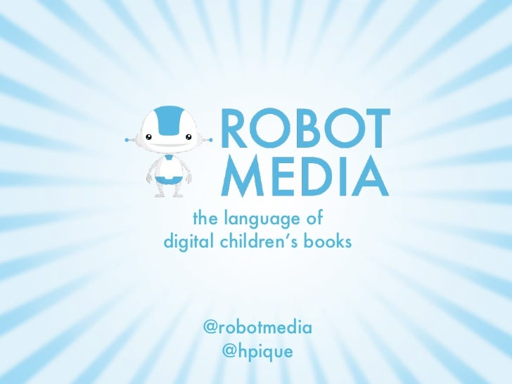 the language ofdigital children's books     @robotmedia       @hpique