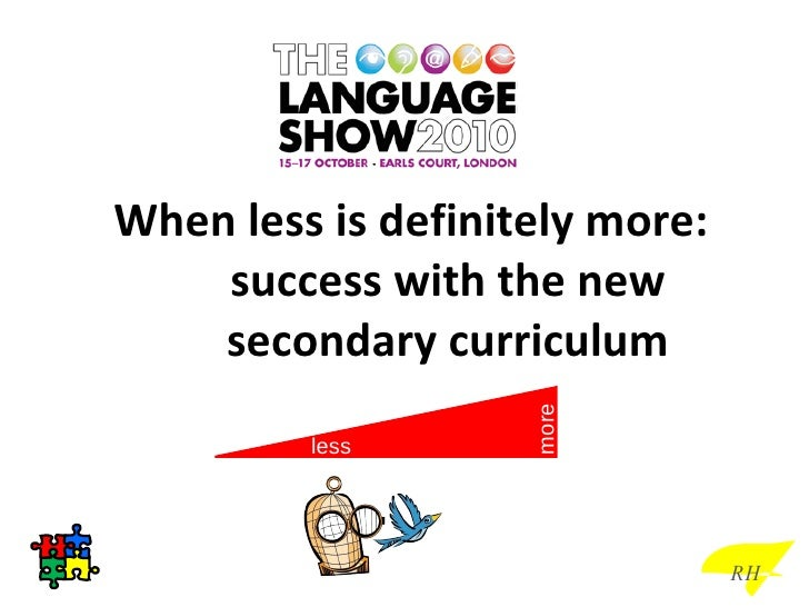 When less is definitely more: success with the new secondary curriculum less more RH
