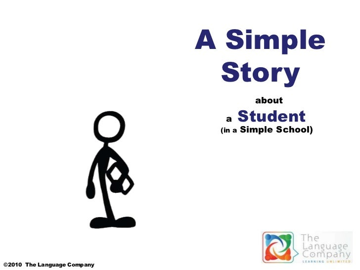 A Simple Story<br />      about<br />    a Studentof   A Simple School<br />©2010  The Language Company<br />