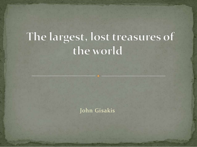 The largest, lost treasures of the world, by J. Gisakis / 9th Primary School of Larissa