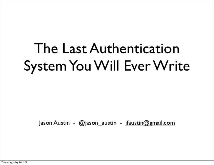 The Last Authentication                 System You Will Ever Write                         Jason Austin - @jason_austin - ...