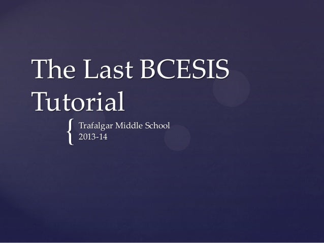 The Last BCESIS Tutorial  {  Trafalgar Middle School 2013-14