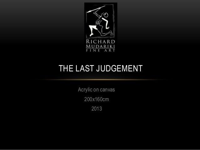 THE LAST JUDGEMENT Acrylic on canvas 200x160cm 2013