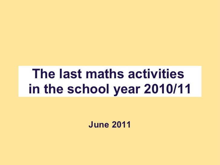 The last maths activities in the school year 2010/11   June 2011
