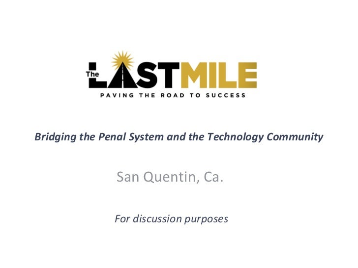 Bridging the Penal System and the Technology Community San Quentin, Ca. For discussion purposes