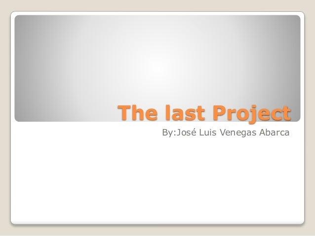 The last Project By:José Luis Venegas Abarca