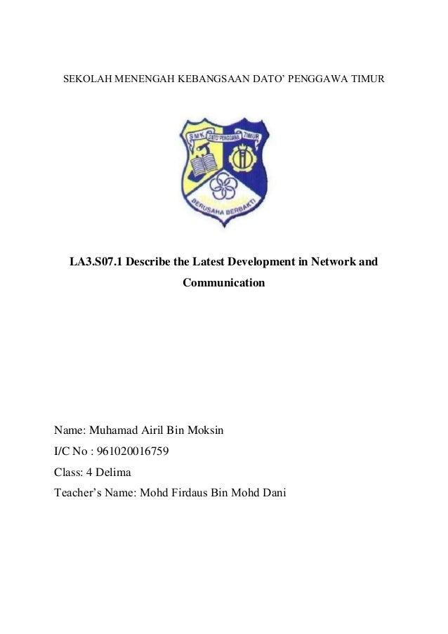 SEKOLAH MENENGAH KEBANGSAAN DATO' PENGGAWA TIMURLA3.S07.1 Describe the Latest Development in Network andCommunicationName:...