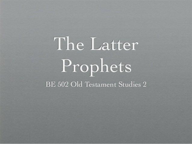 The Latter   ProphetsBE 502 Old Testament Studies 2