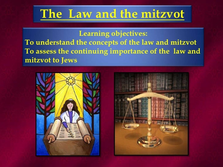The  Law and the mitzvot<br />Learning objectives:<br />To understand the concepts of the law and mitzvot<br />To assess t...