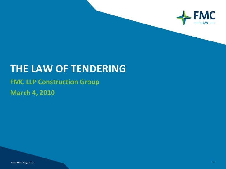 THE LAW OF TENDERING FMC LLP Construction GroupMarch 4, 2010                              1