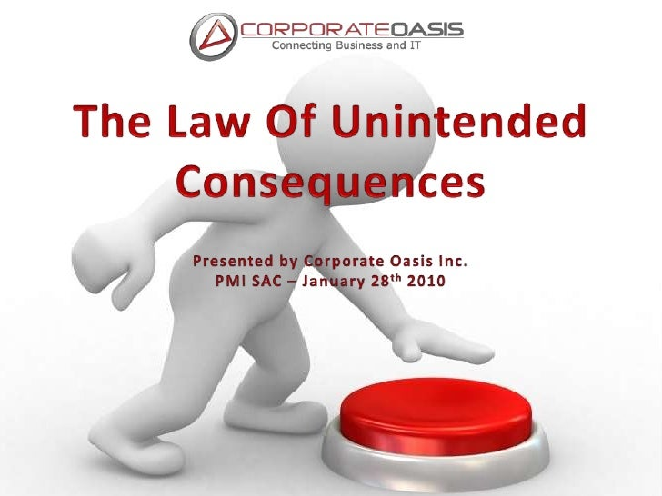 The Law Of Unintended Consequences<br />Presented by Corporate Oasis Inc.<br />PMI SAC – January 28th 2010<br />