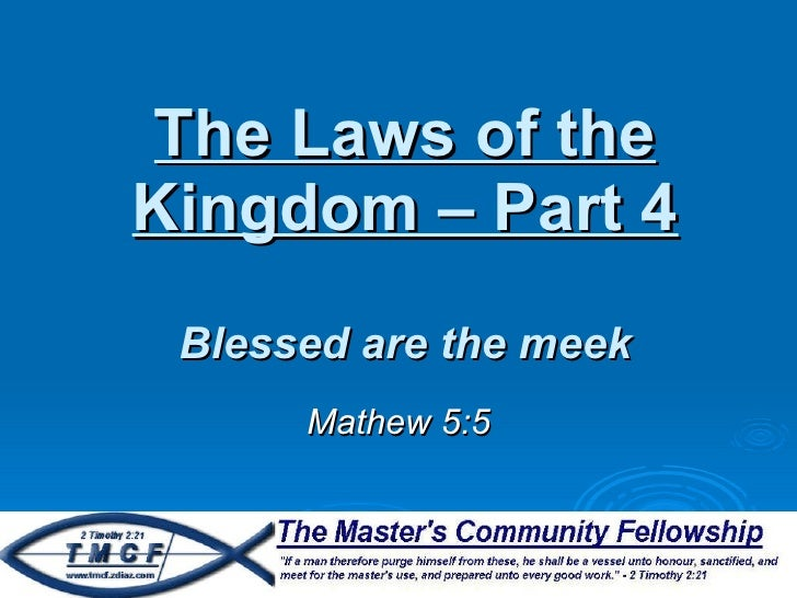 The Laws of the Kingdom – Part 4 Blessed are the meek Mathew 5:5
