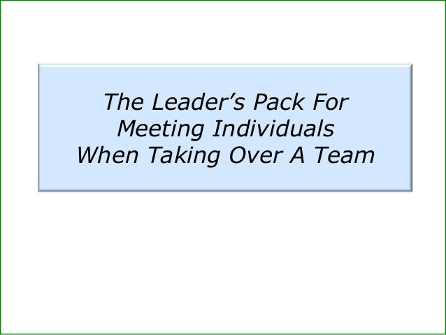 The Leader's Pack For Meeting Individuals When Taking Over A Team