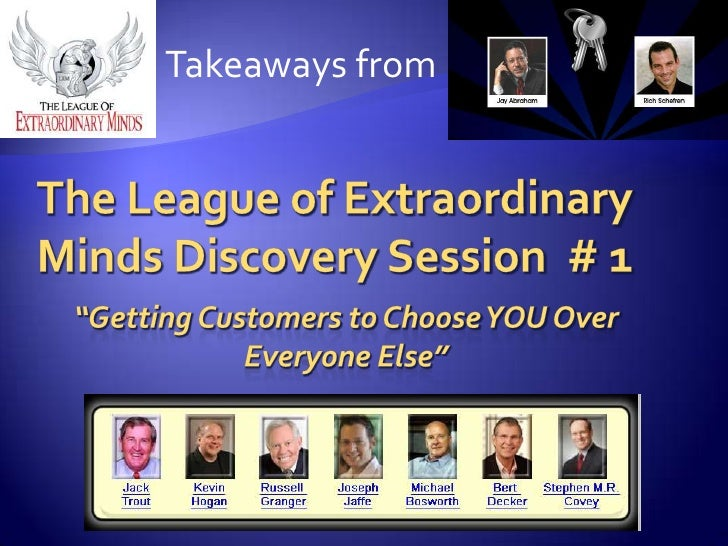 "Takeaways from<br />The League of Extraordinary Minds Discovery Session  # 1<br />""Getting Customers to Choose YOU Over Ev..."