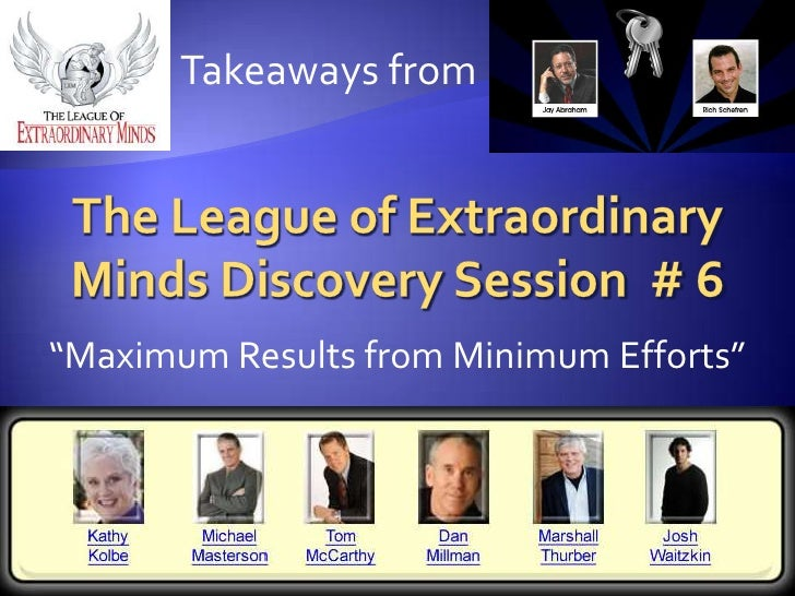 """Takeaways from<br />The League of Extraordinary Minds Discovery Session  # 6<br />""""Maximum Results from Minimum Efforts""""<b..."""