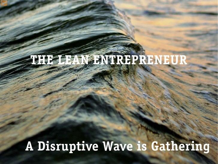 THE LEAN ENTREPRENEURA Disruptive Wave is Gathering