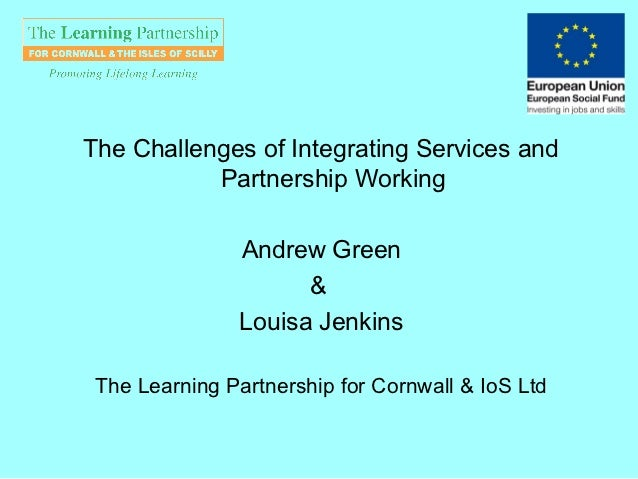 The Challenges of Integrating Services and           Partnership Working               Andrew Green                     & ...