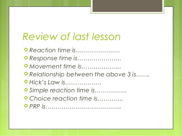 Review of last lesson  Reaction time is………………….  Response time is………………….  Movement time is………………..  Relationship betw...