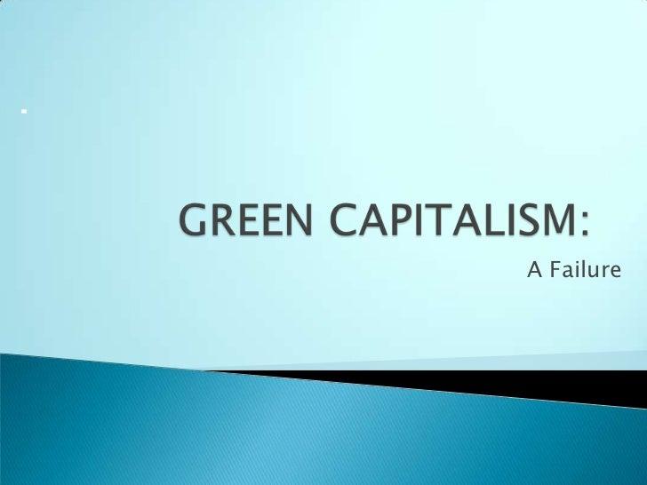 GREEN CAPITALISM:<br />A Failure<br />