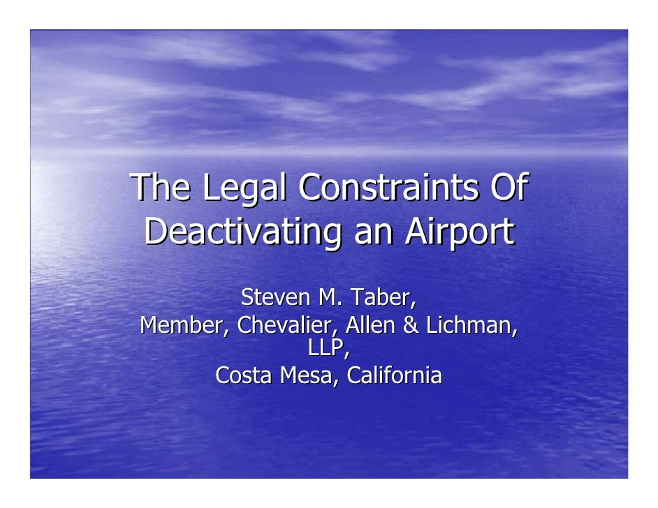The Legal Constraints Of  Deactivating an Airport         Steven M. Taber, Member, Chevalier, Allen & Lichman,            ...