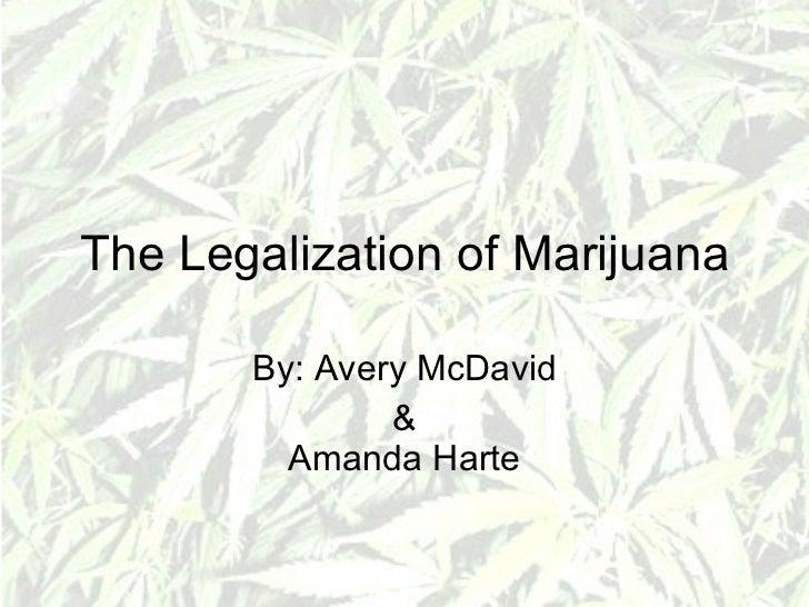 The Legalization of Marijuana By: Avery McDavid & Amanda Harte