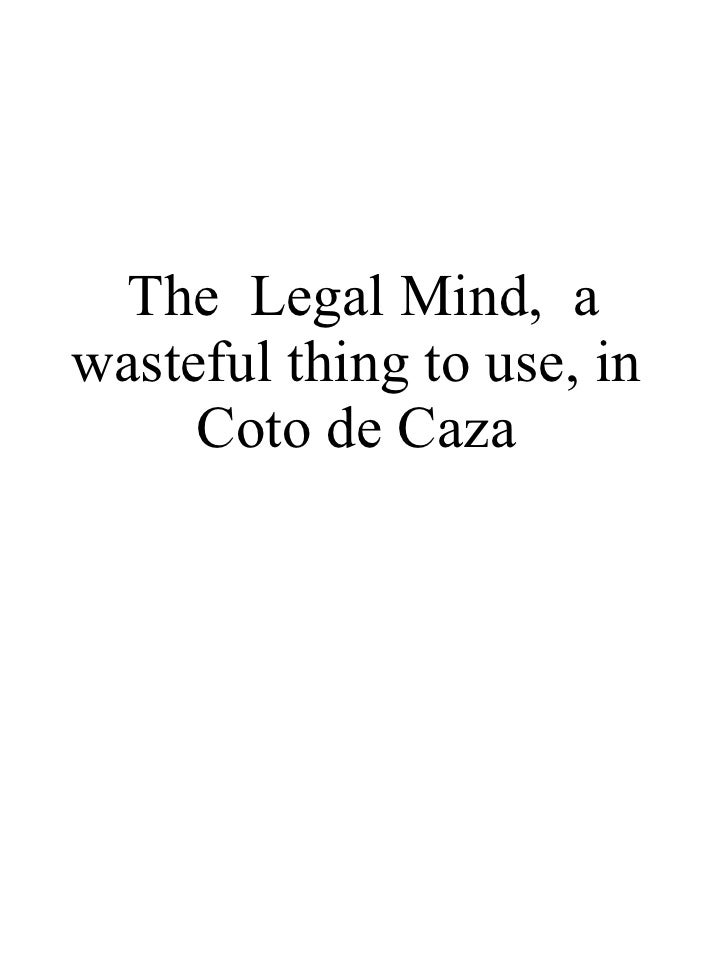 The Legal Mind, a wasteful thing to use, in      Coto de Caza
