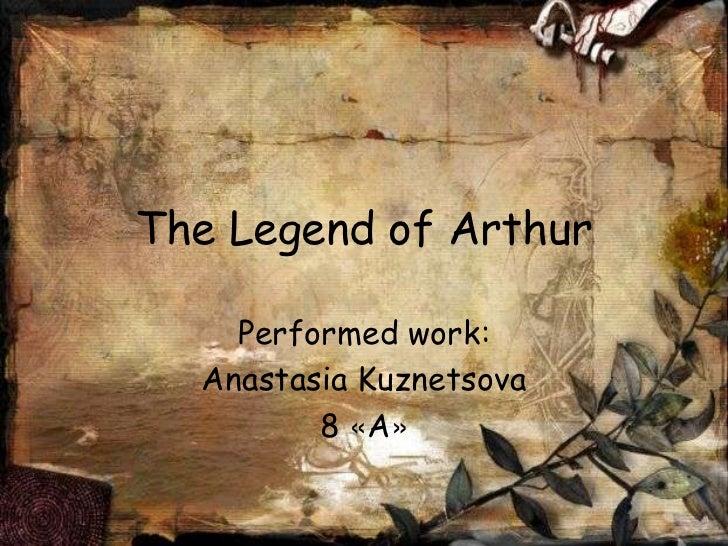 The Legend of Arthur    Performed work:  Anastasia Kuznetsova         8 «A»