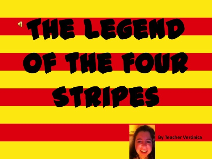 The Legendof the Four  Stripes        By Teacher Verónica