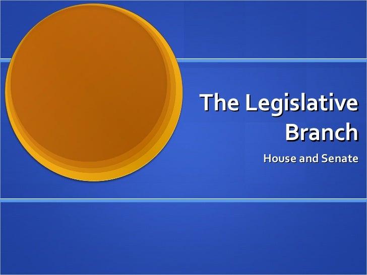 The Legislative Branch House and Senate