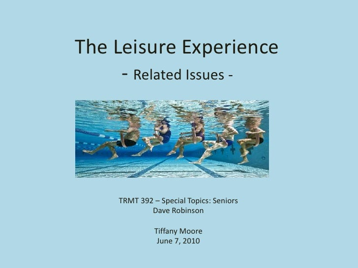 The Leisure Experience      - Related Issues -         TRMT 392 – Special Topics: Seniors             Dave Robinson       ...