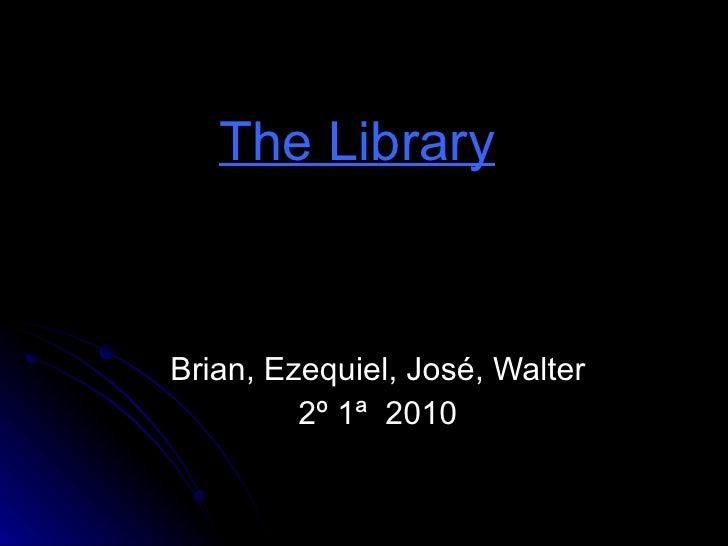 The Library   Brian, Ezequiel, José, Walter 2º 1ª  2010