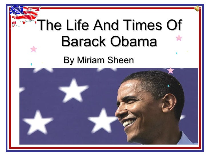 The Life And Times Of Barack Obama By Miriam Sheen
