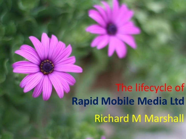 The lifecycle of Rapid Mobile Media Ltd<br />Richard M Marshall<br />