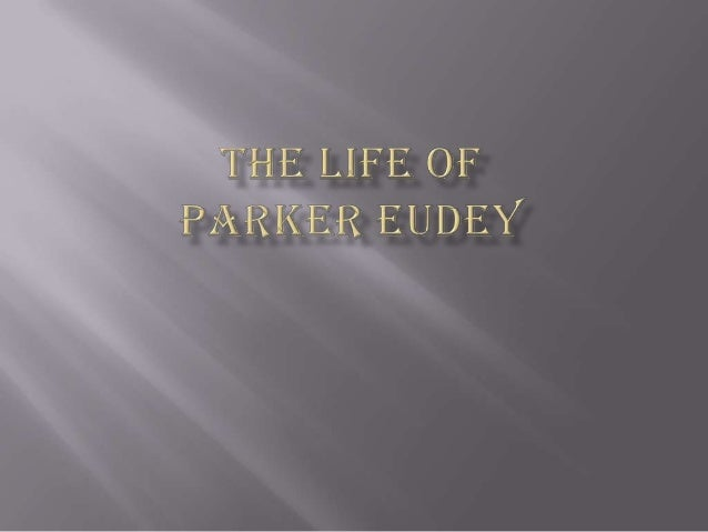 The life of Parker Eudey