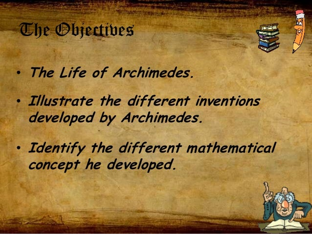 the life of archimedes Archimedes' method is new in that it is an iterative process, whereby one can get as accurate an approximation as desired by repeating the process,.