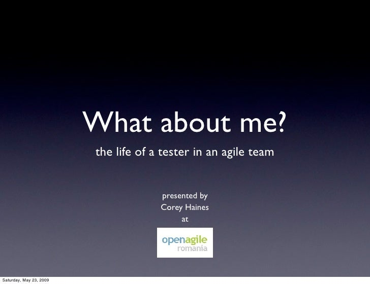 What about me?                          the life of a tester in an agile team                                         pres...