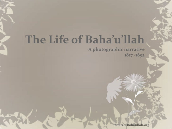 The Life of Baha'u'llahA photographic narrative1817 -1892<br />To download this presentation visit<br />www.BahaisUnite.or...