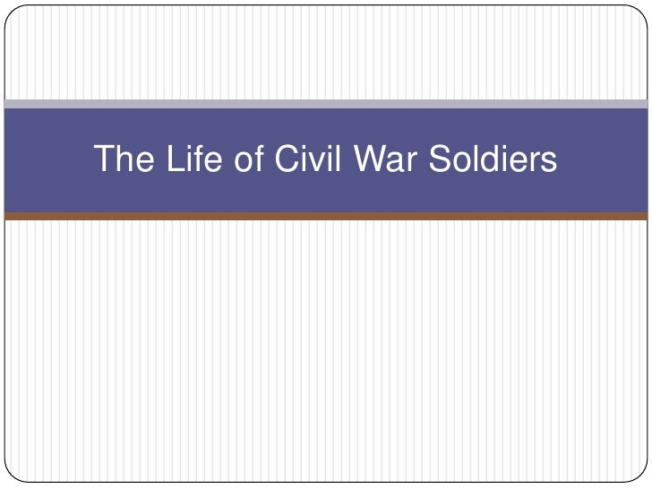 The life of civil war soldier