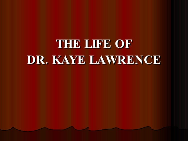 THE LIFE OF DR. KAYE LAWRENCE